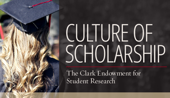 Clark Endowment for Student Research: Culture of Scholarship